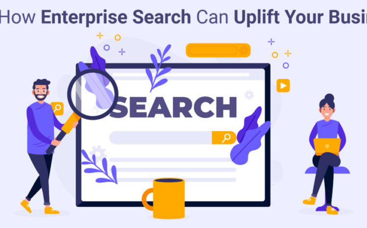 See How Enterprise Search Can Uplift Your Business