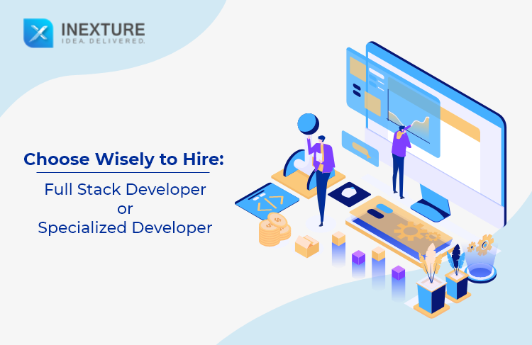 Choose Wisely to Hire: Full Stack Developer or Specialized Developer