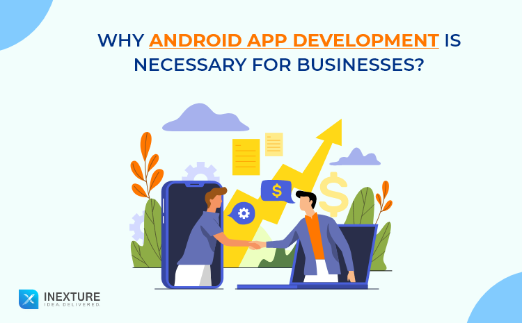Why Android App Development is Necessary for Businesses
