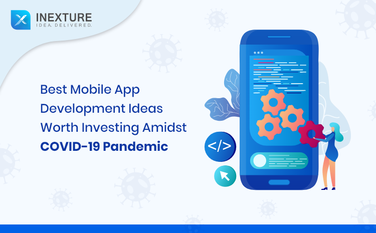 Best Mobile App Development Ideas Worth Investing Amidst COVID-19 Pandemic