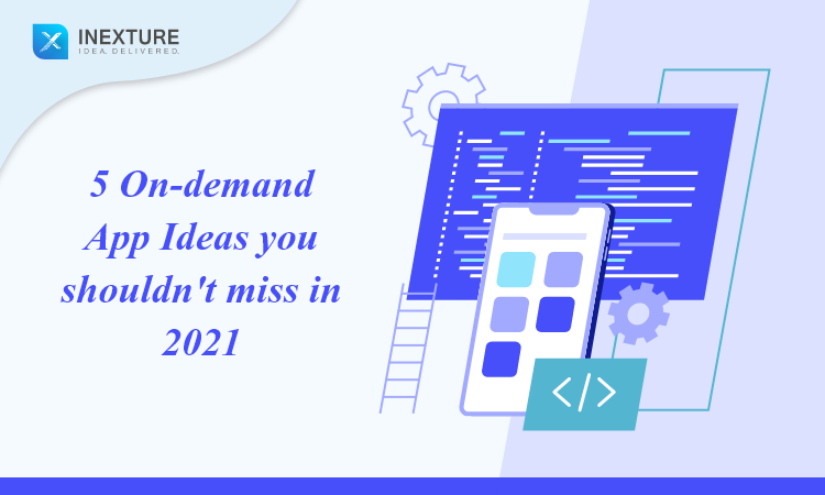 5 On-demand App Ideas you shouldn't miss in 2021