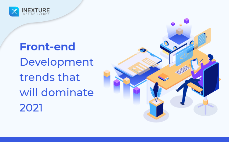 Front-end Development Trends that will dominate 2021