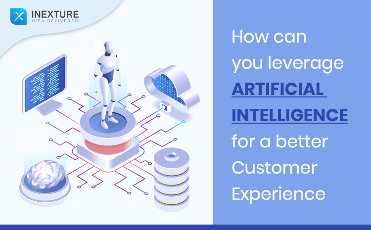 How Can You Leverage Artificial Intelligence For A Better Customer Experience?