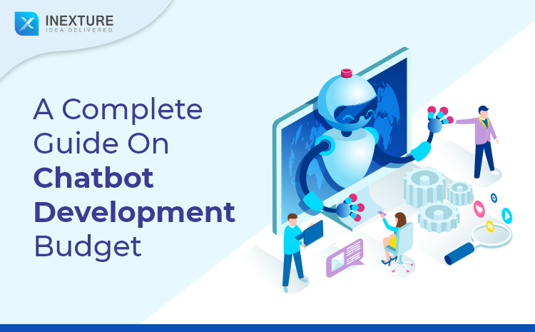 A Complete Guide On Chatbot Development Budget