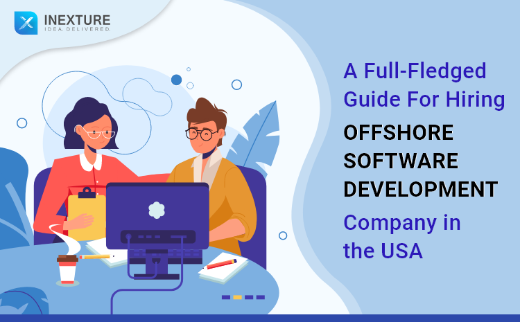 A Full-Fledged Guide For Hiring Offshore Software Development Company In The USA