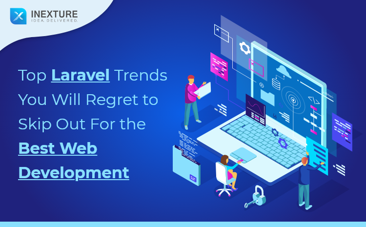 Top Laravel Trends You Will Regret To Skip Out For The Best Web Development
