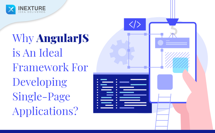 Why AngularJS is an Ideal Framework for Developing Single-Page Applications?