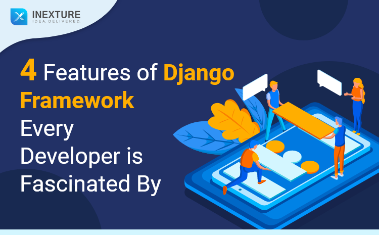 4 Features of Django Framework Every Developer is Fascinated By