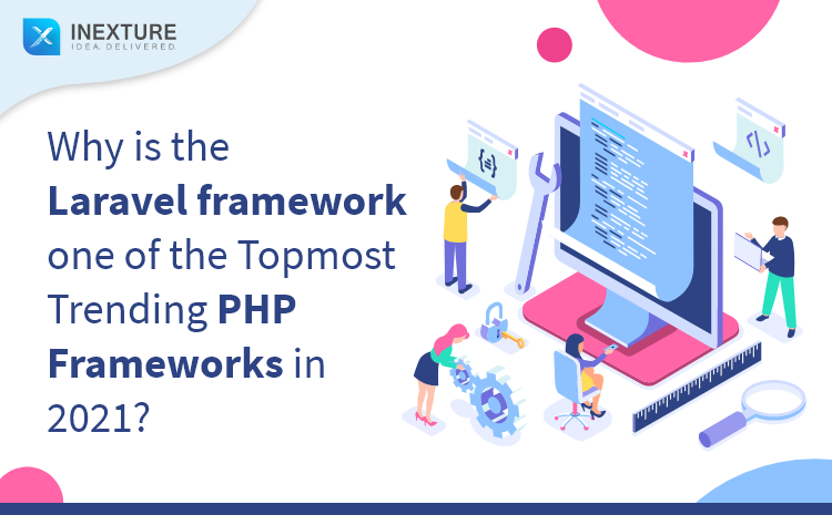 Why is the Laravel framework one of the Topmost Trending PHP Frameworks in 2021?